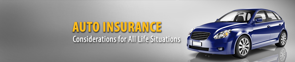 Auto Insurance - Considerations for all Life Situations