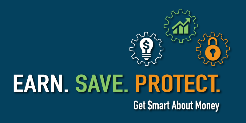 Earn. Save. Protect. Get Smart about Money